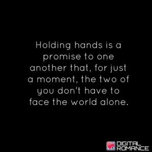 holding hands is a promise to one another that for just a moment the two of you dont have to face the world alone