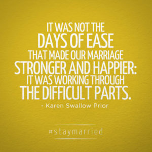 it was not the days of ease that made our marriage stronger and happier